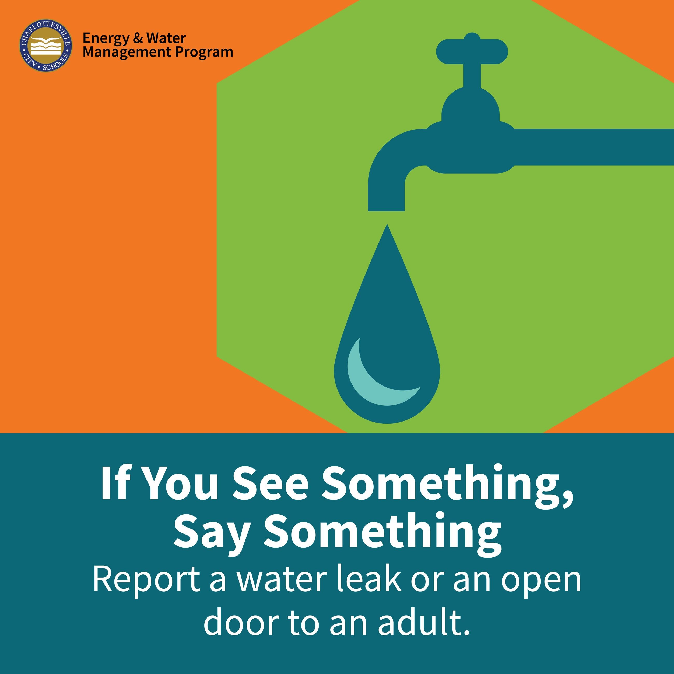 If You See Something, Say Something: report a water leak or an open door to an adult.